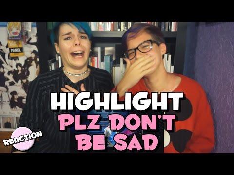 HIGHLIGHT (하이라이트) - PLZ DON'T BE SAD (얼굴 찌푸리지 말아요) ★ MV REACTION