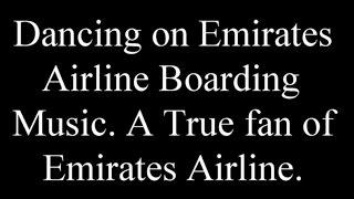 Emirates Airline Boarding Music A True Fan of EK