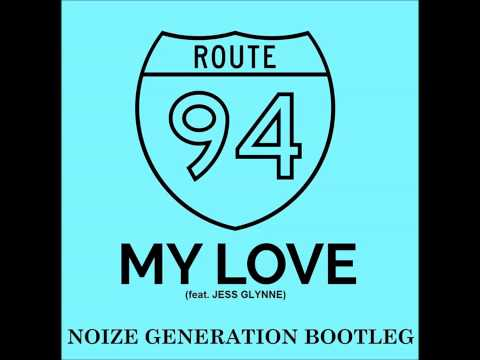 Route 94 - My Love (Noize Generation Bootleg)