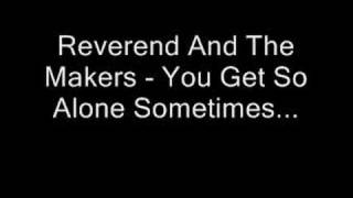 Reverend And The Makers - You Get So Alone Sometimes..