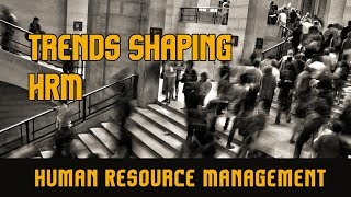 Trends Shaping l Human Resource Management