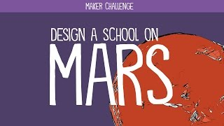 Maker Challenge: Design a School on Mars