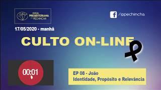 Culto Matutino - Identidade, Propósito e Relevância - 17/05/2020 - Igreja Presbiteriana do Pechincha