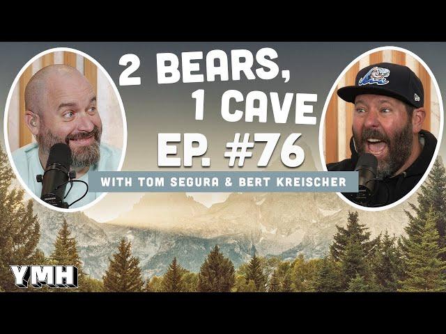 Ep. 76 | 2 Bears, 1 Cave w/ Tom Segura & Bert Kreischer