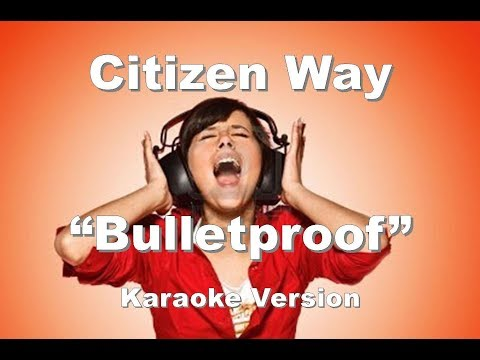 """Citizen Way """"Bulletproof"""" Karaoke Ver"""