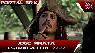 Jogo pirata estraga o PC?