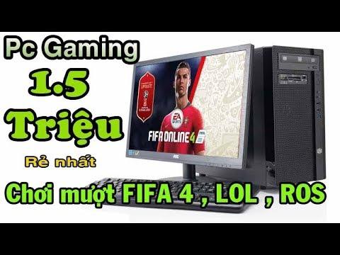 Pc Gaming 1.5 tr rẻ nhất chơi FIFA 4 , LOL , Ros Mượt