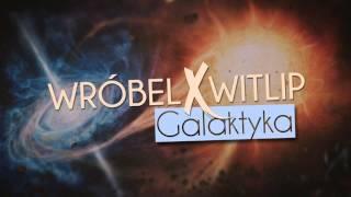 Witlip x Wróbel - Galaktyka