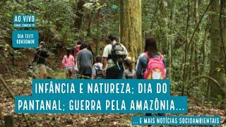 Infância e natureza, Dia do Pantanal e mais notícias socioambientais - VERDE MAR #92
