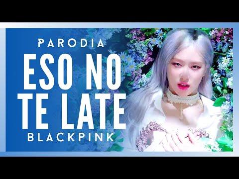 Download BLACKPINK - ESO NO TE LATE ❤ (Parodia de How you like that) K-Pop | FamPink💎