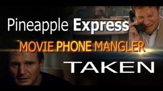 MOVIE PHONE MANGLER: Pineapple Express AND Taken