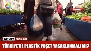 Türkiye'de plastik poşet yasaklanmalı mı?