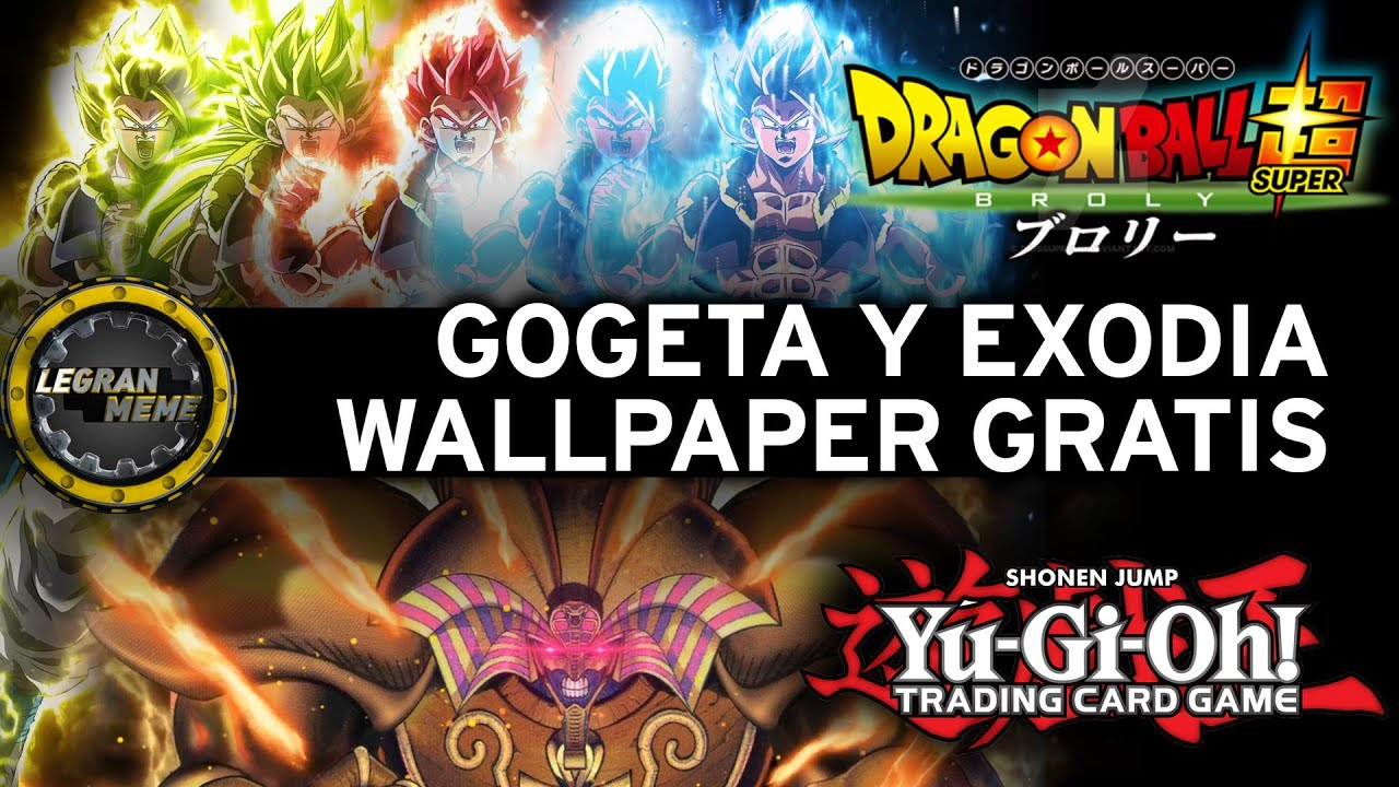 Gogeta Y Exodia El Prohibido Video Wallpaper Gratis Avisos Youtube