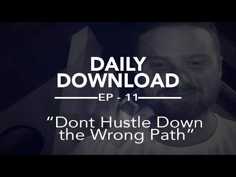 Chris Duncan Daily Download Ep11/100  Dont Hustle Down the Wrong Path