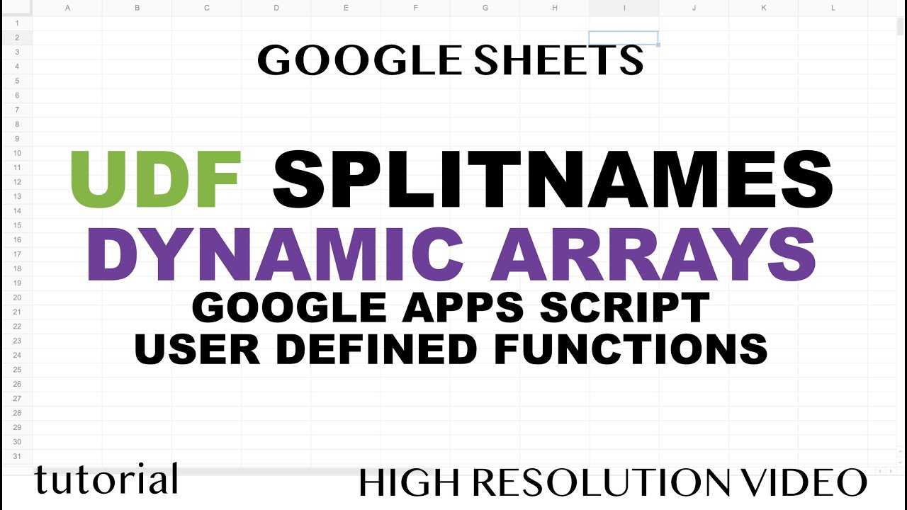 SPLITNAMES (First, Middle, Last) User Defined Function in Google Sheets, Dynamic Arrays & JavaScript