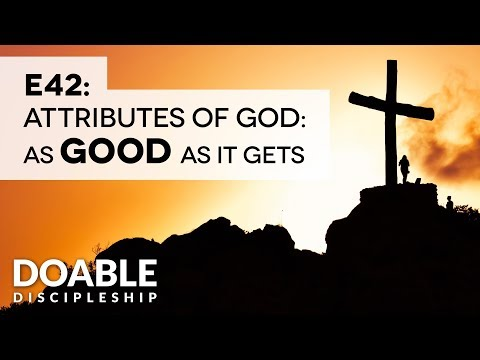 E42 Attributes of God: As GOOD As It Gets