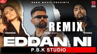 Eddan Ni Remix | Amrit Maan | Bohemia | Himanshi khurana | ft. P.B.K Studio