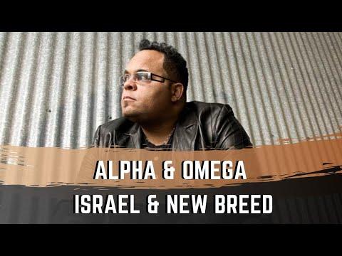 Alpha And Omega - Israel \u0026 New Breed
