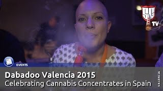 Dabadoo Valencia 2015 - Celebrating Cannabis Concentrates in Spain -  Smokers Guide TV Spain