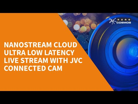 nanoStream Cloud Ultra Low Latency Live Stream with JVC Connected Cam