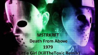 MSTRKRFT - Death From Above 1979 - Little Girl (KillTheToxic Remix)