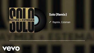 Raymix, Esteman - Solo (Audio / Remix)
