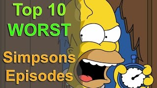 Top 10 Worst Simpsons Episodes of all Time
