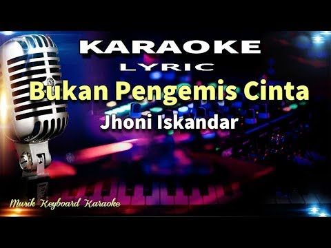 Jhonny Iskandar - Bukan Pengemis Cinta Karaoke Tanpa Vokal