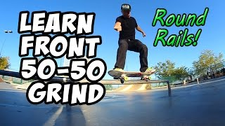 LEARN FRONTSIDE 50-50 GRIND (Round Rails) How To