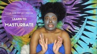 Stop Getting Your Heart Broken- Learn to MASTURBATE!