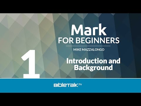 Mark Bible Study - #1 - Introduction and Background
