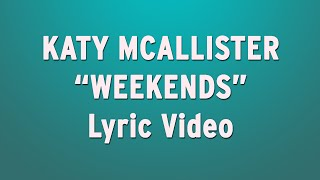 """Weekends"" by Katy McAllister - Official Lyric Video"