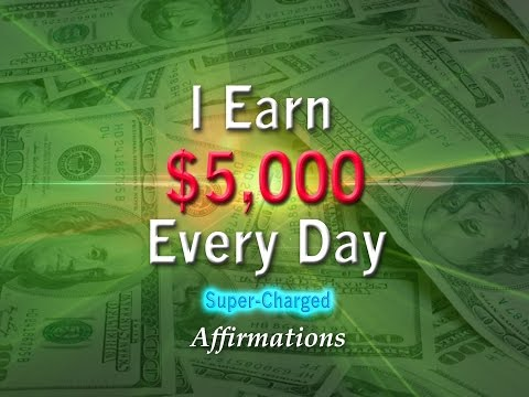 I Earn $5,000 Every Day - Super-Charged Affirmations
