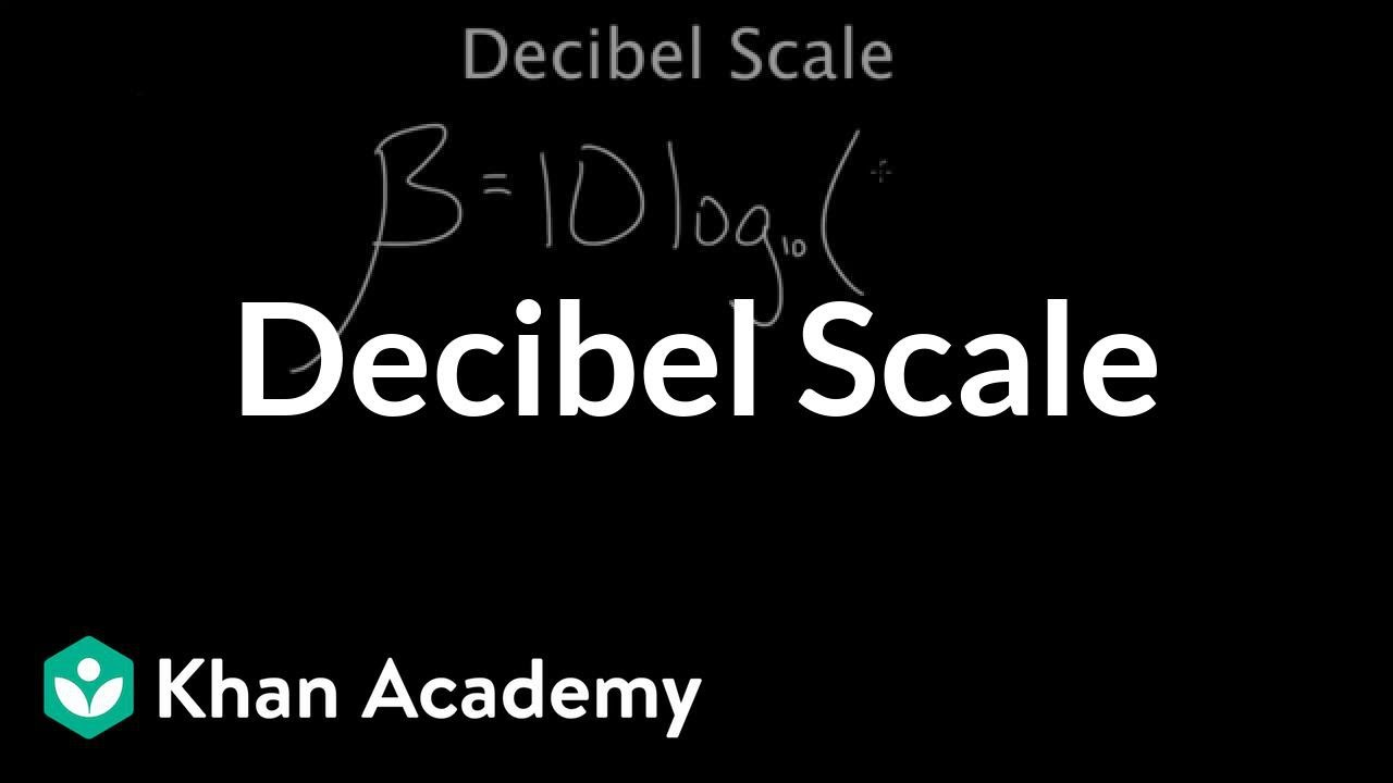 Decibel Scale (video) | Sound | Khan Academy