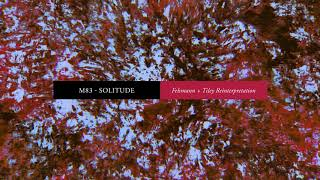 M83 - Solitude (Felsmann + Tiley Reinterpretation) (Official Audio)