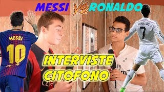Messi Vs Ronaldo - Interviste al CITOFONO
