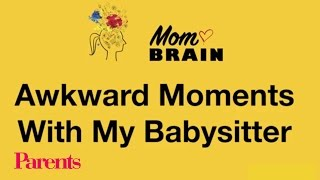 Mom Brain: Awkward Moments With My Babysitter | Parents