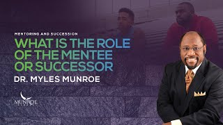 What Is The Role of A Mentee or Successor | Dr. Myles Munroe