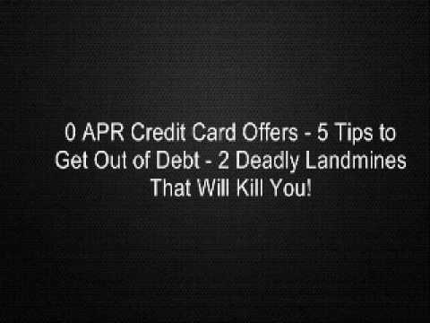 0 APR Credit Card Offers - 5 Tips to Get Out of Debt - 2 Deadly Landmines That Will Kill You!