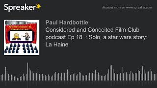 Considered and Conceited Film Club podcast Ep 18  : Solo, a star wars story:  La Haine (part 4 of 5,