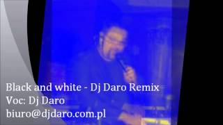 Black and white - Remix Dj Daro Voc: Dj Daro