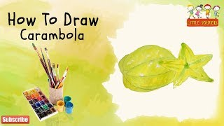 Star Fruit | HOW TO DRAW CARAMBOLA FOR KIDS : BEST DRAWING IDEAS FOR KIDS | LITTLE SOLDIERS
