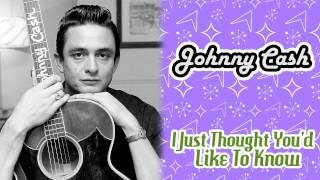 Watch Johnny Cash I Just Thought Youd Like To Know video