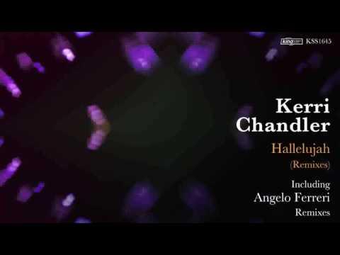 Kerri Chandler  Hallelujah Angelo Ferreri Shatter Mix