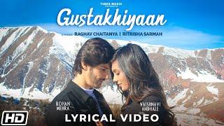 Gustakhiyaan |Lyrical Video |Rohan Mehra |Raghav C |Ritrisha |Anurag S |Vaishnavi |Latest Love Songs