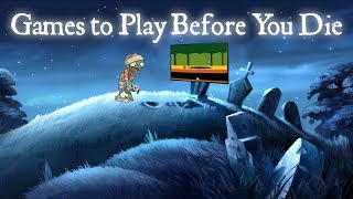 Top 7 Games to Play Before You Die