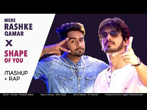 Mere Rashke Qamar & Shape Of You Mashup With Rap | Prateek Sahai Feat. Abhi Payla | Remix