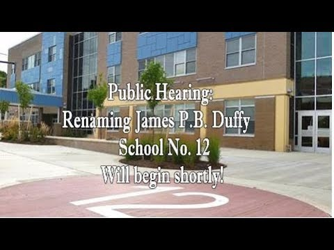 Public Hearing Regarding Renaming James P.B. Duffy School 12