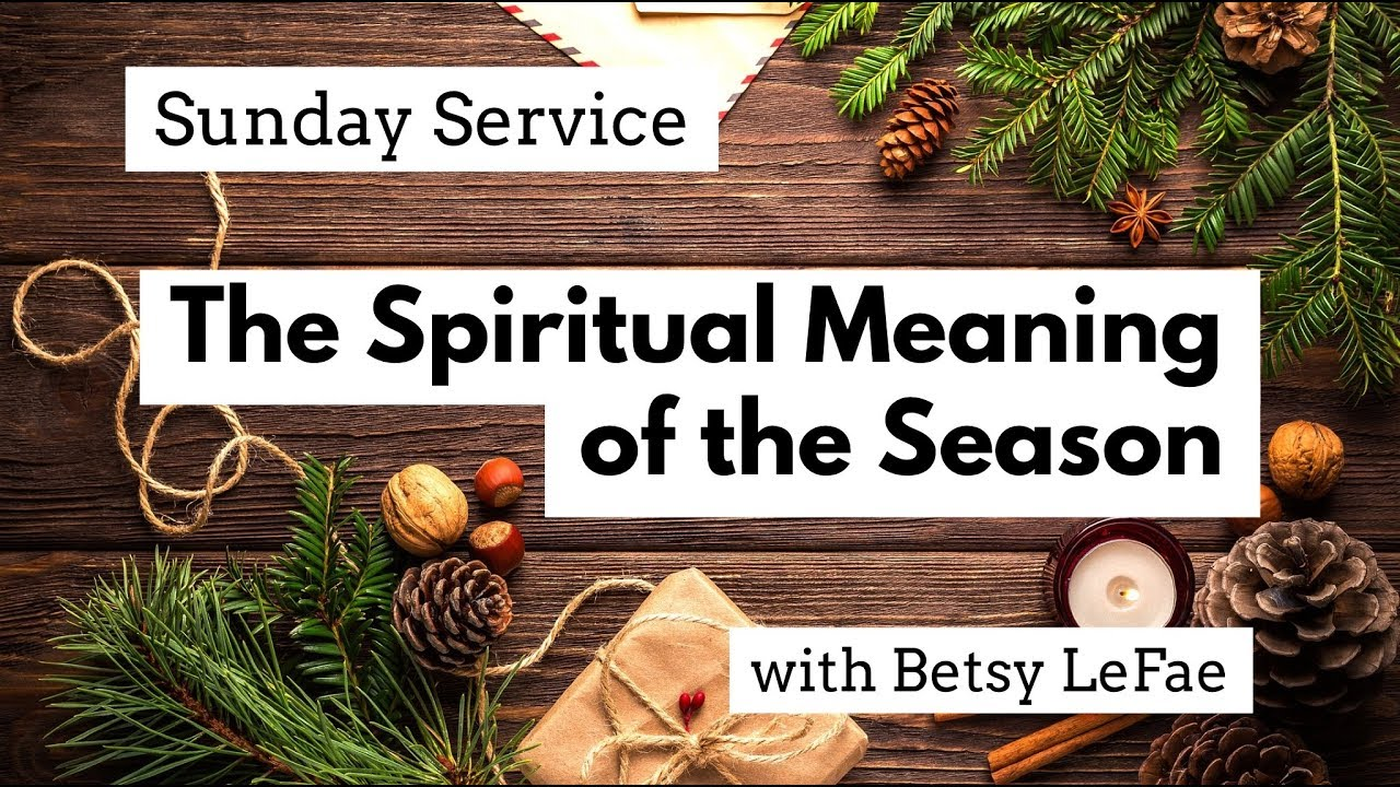 The Spiritual Meaning of the Season — Betsy LeFae
