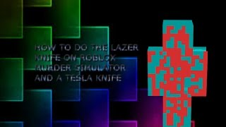 HOW TO DO THE LASER KNIFE AND NEW TESLA KNIFE IN MURDER SIMULATOR ROBLOX